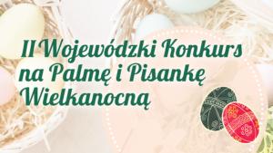 II Wojewódzki Konkurs na Palnę i Pisankę Wielkanocną